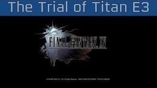 Final Fantasy XV - The Trial of Titan E3 2016 Gameplay HD 1080P