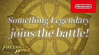 Fire Emblem Heroes - Something Legendary joins the battle!