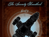 The Serenity Handbook: The Official Crew Member's Guide to the Firefly-Class Series 3 Ship