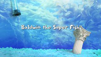 Baldwin the Superfish title card
