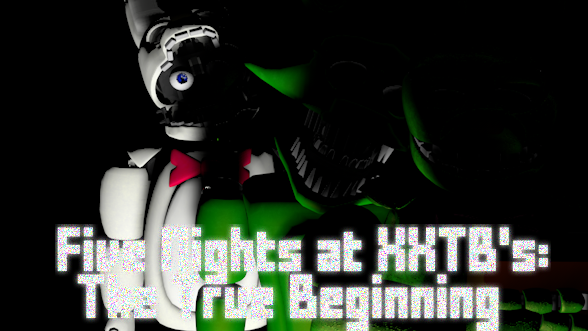 Five Nights at XXTB's The True Beginning | Five Nights at Freddy's