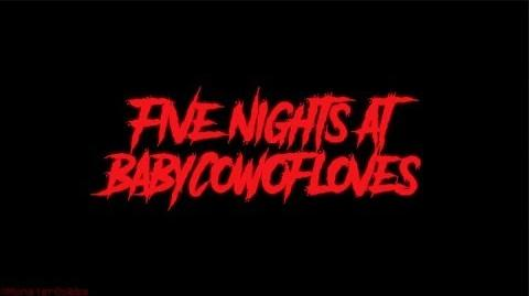 Five Nights at BabyCowOfLove's Trailer