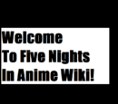 Five Nights in Anime Wikia