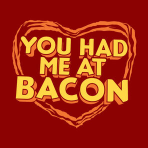 You-had-me-at-bacon