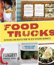 Food Trucks- Dispatches and Recipes from the Best Kitchens on Wheels
