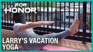 For Honor- Larry's Vacation - Yoga