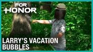 For Honor- Larry's Vacation - Bubbles