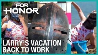 For Honor- Larry's Vacation - Back to Work