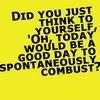 Spontaneouslycombust
