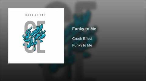 """Funky to Me"" - Crush Effect"