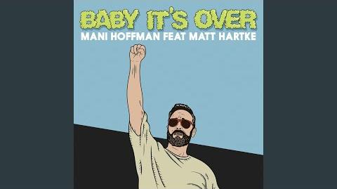 """Baby It's Over"" - Mani Hoffman feat. Matt Hartke"