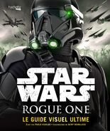Star Wars: Rogue One: Le Guide Visuel Ultime