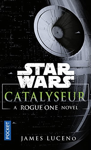 Catalyseur : A Rogue One Novel