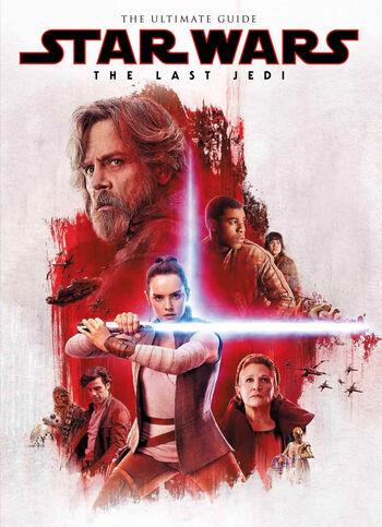 Star Wars: The Last Jedi The Ultimate Guide