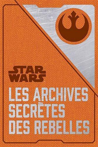 Star Wars : Les archives secrètes des Rebelles