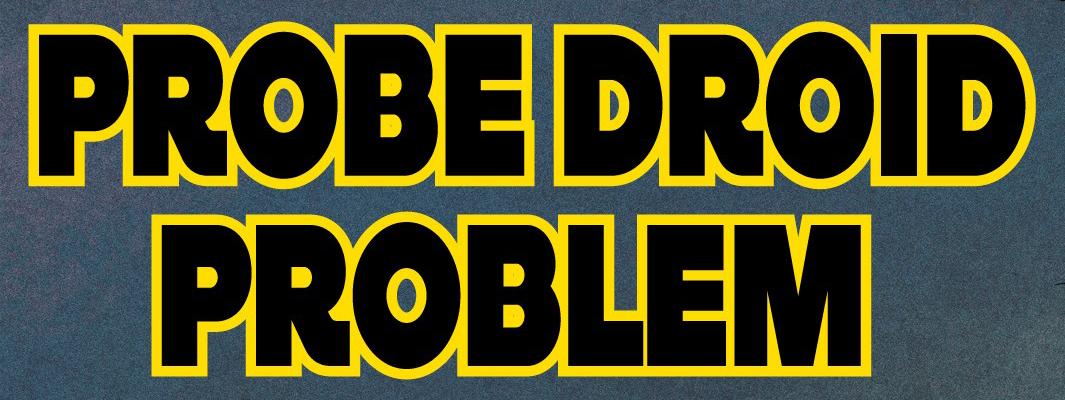 Probe Droid Problem