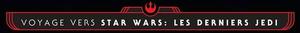 Voyage vers Star Wars Les Derniers Jedi