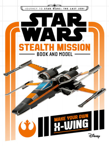 Star Wars: Stealth Mission Book and Model – Make Your Own X-Wing