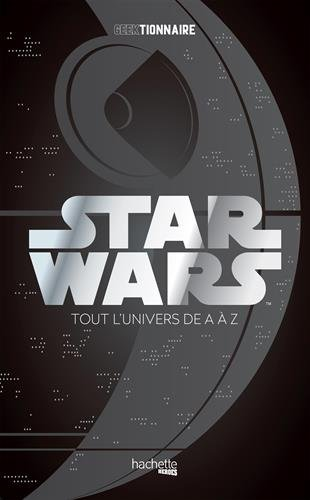 Star Wars : Geektionnaire : La galaxie de A à Z