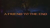A Friend to the End title card