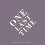 Ariana Grande One Last Time Cover