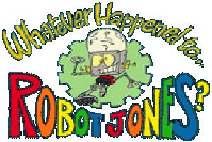 Whatever Happened to Robot Jones