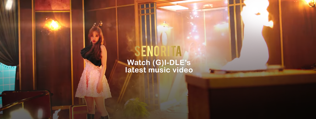 Welcome to the (G)I-DLE Wiki Senorita MV