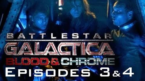 "Battlestar Galactica Blood and Chrome - ""Episodes 3 & 4"""