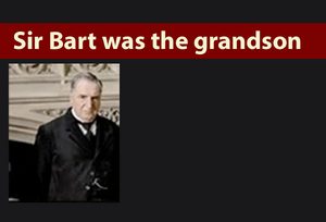 Sir Bart was the grandsonw