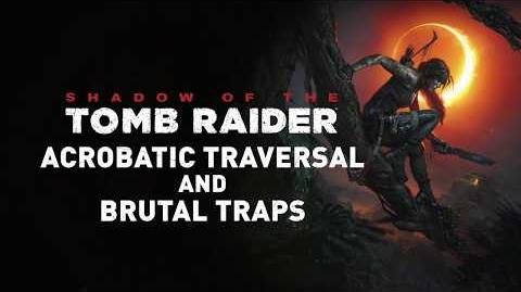 SHADOW OF THE TOMB RAIDER Acrobatic Traversal & Brutal Traps
