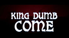 King dumb come
