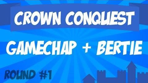 Crown Conquest Round 1 - GameChap & Bertie