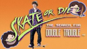 Skate or Die 2 The Search for Double Trouble