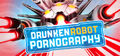 DrunkenRobotPornography