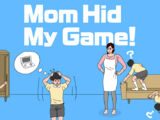 Mom Hid My Game
