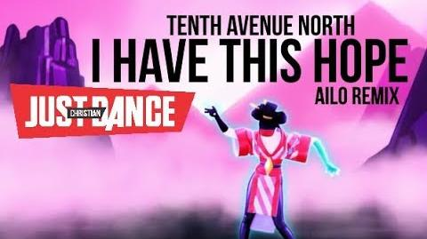 Tenth Avenue North - I Have This Hope (Ailo Remix) - Christian Just Dance