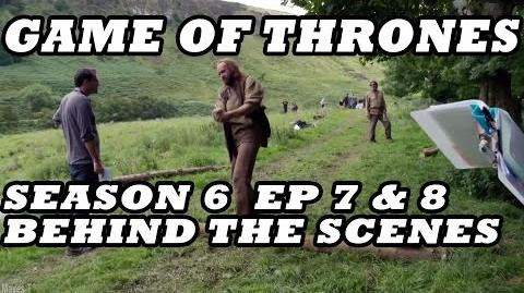Game of Thrones Season 6 Behind The Scenes Part 4 5 Episodes 7 & 8