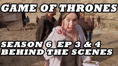 Game of Thrones Season 6 Behind The Scenes Part 2 5 Episodes 3 & 4