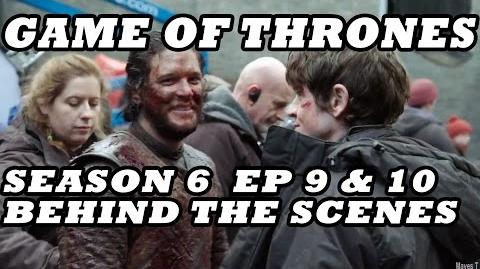 Game of Thrones Season 6 Behind The Scenes Part 5 5 Episodes 9 & 10