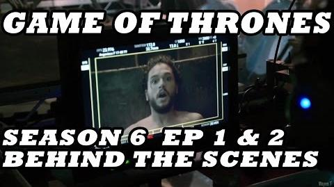 Game of Thrones Season 6 Behind The Scenes Part 1 5 Episodes 1 & 2