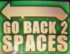 Go Back 2 Spaces