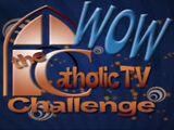 WOW: The CatholicTV Challenge