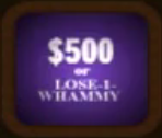 $500 or lose a whammy