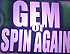 Gem Or Spin Again