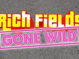 Rich Fields Gone Wild