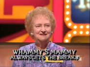 Whammy's Mammy Always Gets the Breaks