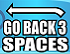 Go Back 3 Spaces