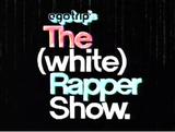 The (White) Rapper Show