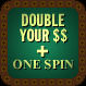 Double Your $$ + One Spin