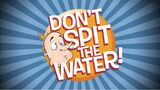 Don't Spit the Water